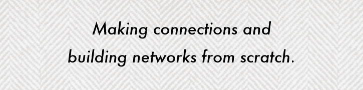 Making connections and building networks from scratch